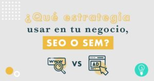 ¿Qué usar para tu negocio SEO o SEM? | Agencia Marketing Digital Tresbombillas