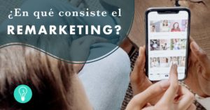 ¿Qué es el Remarketing? | Agencia de Marketing Online Tresbombillas