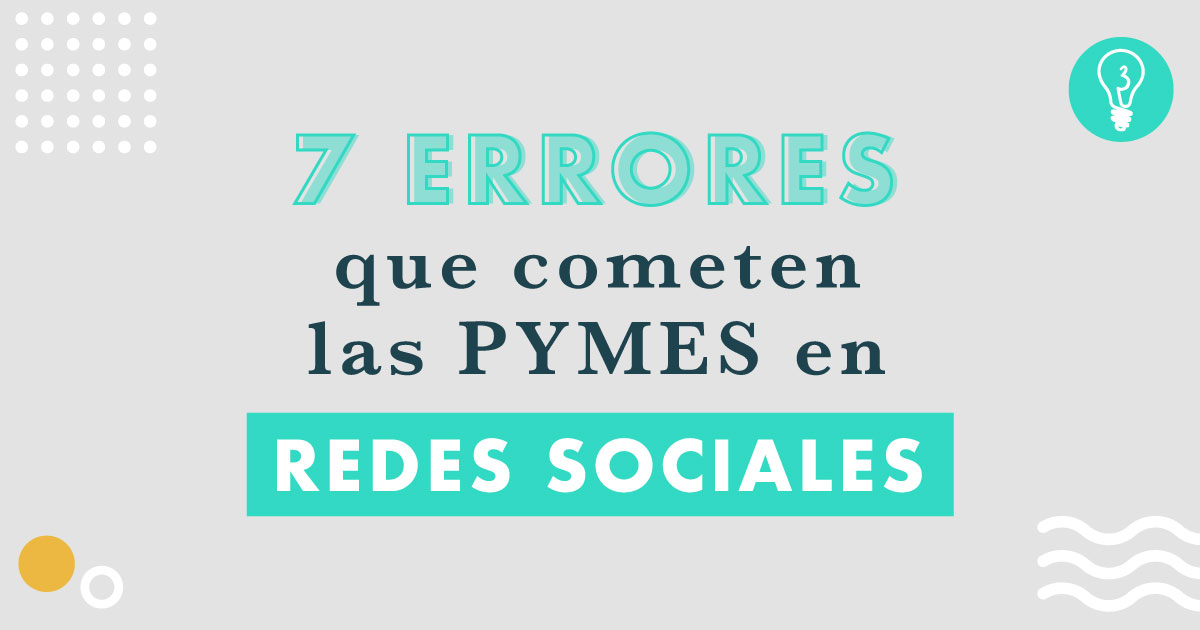 Errores que comenten las pymes en Redes Sociales | Agencia Marketing Digital Tresbombillas