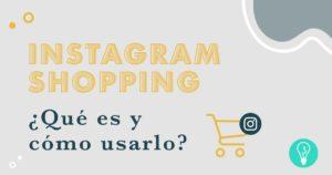 Qué es y cómo usar Instagram Shopping | Agencia Marketing Digital Tresbombillas