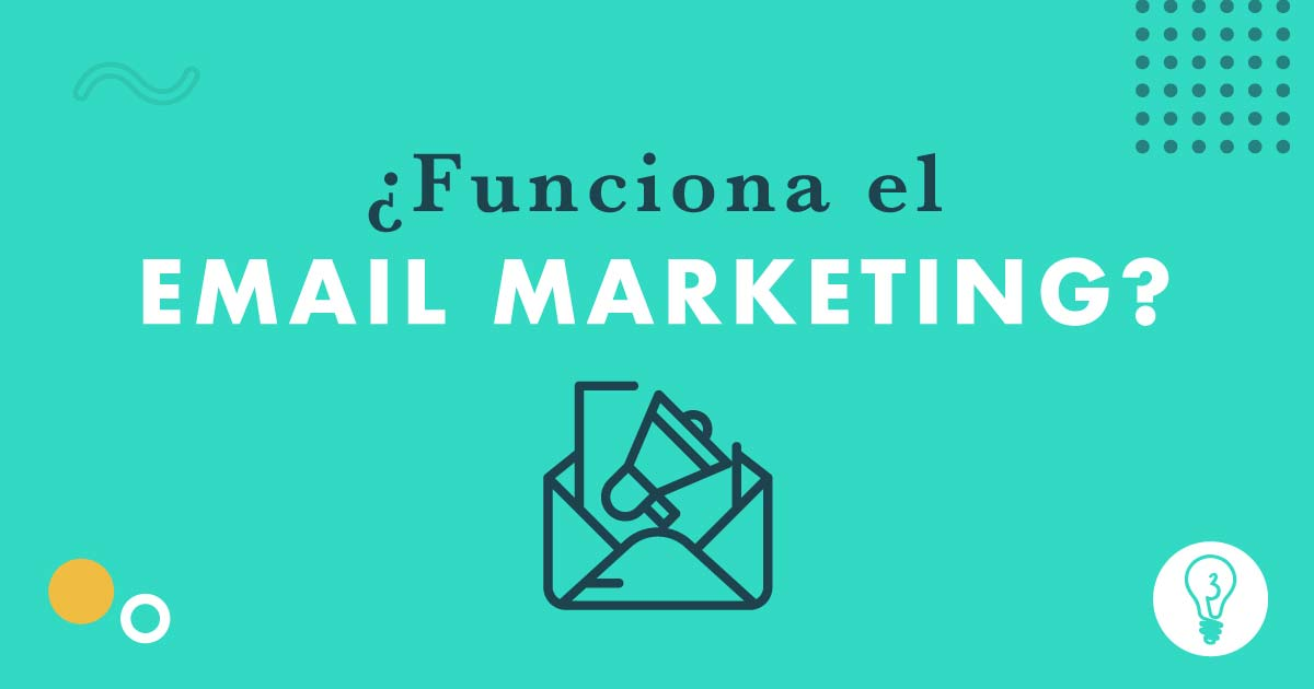 ¿Funciona el email marketing? | Agencia de Marketing Online Tresbombillas