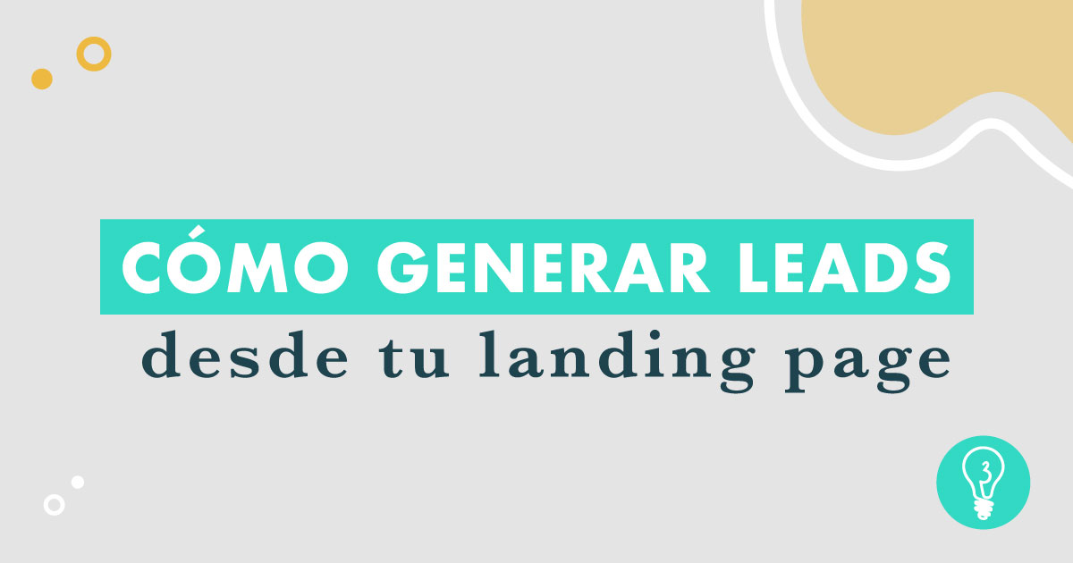¿Cómo generar leads desde tu landing page? | Agencia de Marketing Digital Tresbombillas